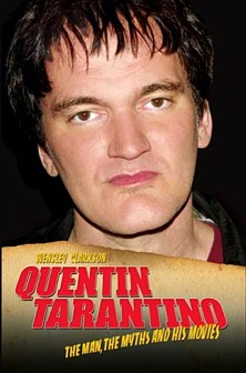 sley Clarkson: Quentin Tarantino. The Man, The Myths and his Movies